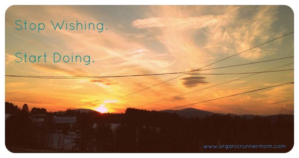 #inspiration-stop wishing. start doing.